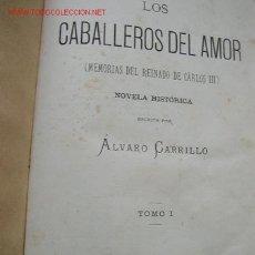 Libros antiguos: LOS CABALLEROS DEL AMOR ( MEMORIAS DEL REINADO DE CÁRLOS III ) NOV. HIST.-TOMO ÁLVARO CARRILLO.1878.. Lote 25208902