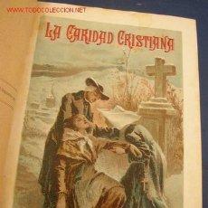 Libros antiguos: LA CARIDAD CRISTIANA-NOVELA DE: ENRIQUE PÉREZ ESCRICH- 2 TOMOS EN UN VOLUMEN- MAD.- 1906. Lote 18469089