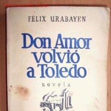 Libros antiguos: (L-104) DON AMOR VOLVIÓ A TOLEDO - FELIX URABAYEN - 206 PÁGINAS - ESPASA CALPE. S.A.. Lote 20429801