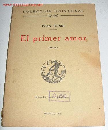 EL PRIMER AMOR - BUNIN, IVAN - COL. UNIVERSAL, Nº 907 - CALPE MADRID 1924 - TALLERES CALPE MADRID (Libros antiguos (hasta 1936), raros y curiosos - Literatura - Narrativa - Novela Romántica)