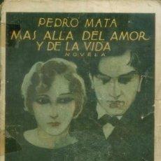 Libros antiguos: PEDRO MATA - MAS ALLA DEL AMOR Y DE LA VIDA - NOVELA 1ª EDICION DE 1926 EDITORIAL PUEYO. Lote 10099776