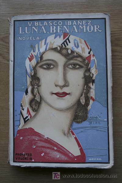 LUNA BENAMOR. (NOVELA). BLASCO IBÁÑEZ (VICENTE) (Libros antiguos (hasta 1936), raros y curiosos - Literatura - Narrativa - Novela Romántica)