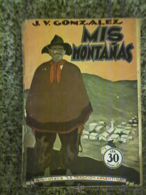 MIS MONTAÑAS, POR JOAQUÍN V. GONZÁLEZ - EDITORIAL TOR - ARGENTINA (Libros antiguos (hasta 1936), raros y curiosos - Literatura - Narrativa - Novela Romántica)