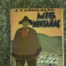 Libros antiguos: MIS MONTAÑAS, POR JOAQUÍN V. GONZÁLEZ - EDITORIAL TOR - ARGENTINA. Lote 21625701