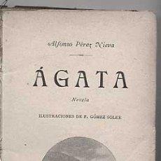 Libros antiguos: NOVELA: AGATA. ALFONSO PEREZ NIEVA. AÑO 1897. ED. JUAN GILI, BARCELONA. ILUSTRACIONES F GOMEZ SOLER. Lote 20934350