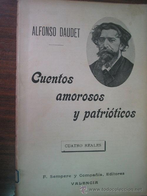 CUENTOS AMOROSOS Y PATRIÓTICOS. DAUDET, ALFONSO. 1910. F. SEMPERE Y COMPAÑÍ (Libros antiguos (hasta 1936), raros y curiosos - Literatura - Narrativa - Novela Romántica)