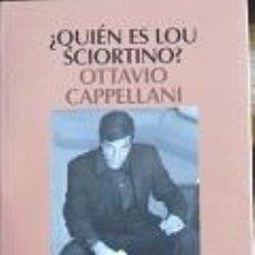 Libros antiguos: OTTAVIO CAPPELLANI. ¿QUIÉN ES LOU SCIORTINO?. Lote 27521648