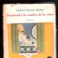 Libros antiguos: JUVENTUD A LA SOMBRA DE LA VEJEZ POR BLASCO IBAÑEZ - COSMOPOLIS, 1928. Lote 29985769