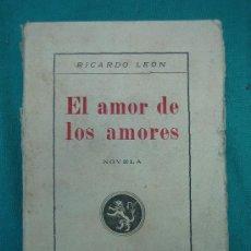 Libros antiguos: NOVELA ROMANTICA , AVENTURAS, SUSPENSE Y TEATRO. EL AMOR DE LOS AMORES POR RICARDO LEON. Lote 30163716