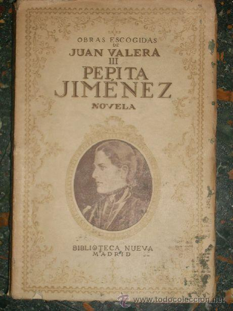 OBRAS ESCOGIDAS DE JUAN VALERA III - PEPITA JIMENEZ - BIBLIOTECA NUEVA - ESPAÑA - 1934 (Libros antiguos (hasta 1936), raros y curiosos - Literatura - Narrativa - Novela Romántica)