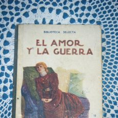 Libros antiguos: EL AMOR Y LA GUERRA EDITADO POR BARCELONA RAMÓN SOPENA EL AÑO 1932.. Lote 30524678