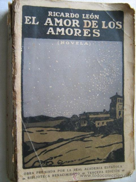 EL AMOR DE LOS AMORES. LEÓN, RICARDO. 1913 (Libros antiguos (hasta 1936), raros y curiosos - Literatura - Narrativa - Novela Romántica)