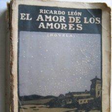 Libros antiguos: EL AMOR DE LOS AMORES. LEÓN, RICARDO. 1913. Lote 31420318