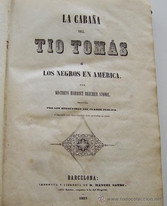 BARCELONA 1853 LA CABAÑA DEL TIO TOMAS O LOS NEGROS EN AMERICA * ESCLAVITUD TEMPRANA EDICIÓN (Libros antiguos (hasta 1936), raros y curiosos - Literatura - Narrativa - Novela Romántica)