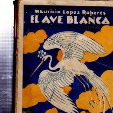 Libros antiguos: MAURICIO LÓPEZ ROBERTS, EL AVE BLANCA, HISTORIA ROMÁNTICA, HISPANIA, MADRID 1922. Lote 34866320