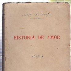 Libros antiguos: JUAN OLMEDO, HISTORIA DE AMOR, 1926, RÚSTICA, 215 PÁGS, 13X18CM. Lote 36083252