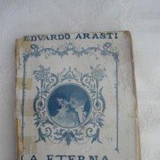 Libros antiguos: LA ETERNA PRIMAVERA. POR EDUARDO ARASTI. LIBRERÍA I. DE ALDECOA BURGOS 1919. CON DEDICATORIA DEL AU. Lote 37653197
