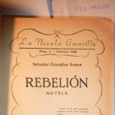 Libros antiguos: REBELION. SALVADOR GONZALEZ ANAYA .LA NOVELA AMARILLA. ED EDITA .Nº1 1930 . ENCUADERNADO. Lote 37913426