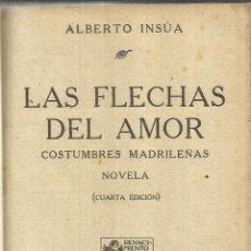 Libros antiguos: LAS FLECHAS DEL AMOR. ALBERTO INSÚA. EDI. RENACIMIENTO. MADRID. 1917. Lote 40033118