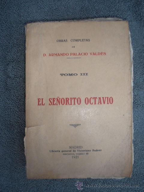 TOMO III OBRAS COMPLETAS- EL SEÑORITO OCTAVIO. POR ARMANDO PALACIOS VALDÉS 1921. (Libros antiguos (hasta 1936), raros y curiosos - Literatura - Narrativa - Novela Romántica)