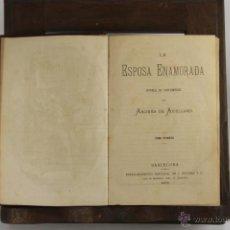 Libros antiguos: D-255. LA ESPOSA ENAMORADA. ANDRES DE ARELLANO. EDIT. J. MOLINAS. 1879 2 TOMOS. . Lote 42263330