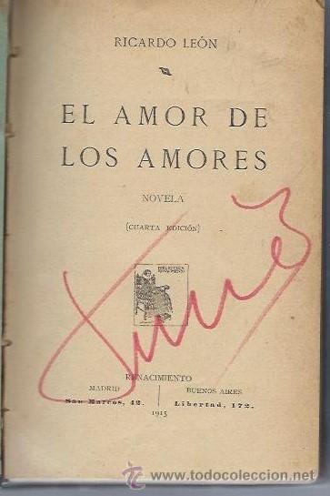 RICARDO LEÓN, EL AMOR DE LOS AMORES, RENACIMIENTO, MADRID 1915, 340PÁGS, 15X20CM (Libros antiguos (hasta 1936), raros y curiosos - Literatura - Narrativa - Novela Romántica)