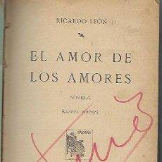 Libros antiguos: RICARDO LEÓN, EL AMOR DE LOS AMORES, RENACIMIENTO, MADRID 1915, 340PÁGS, 15X20CM. Lote 42414822