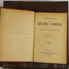 Libros antiguos: D-483. ADULTERA Y HOMICIDA. FLORENCIO CASTELLANO. EDIT. TALTAVULL. S/F. 2 VOL. . Lote 43328291
