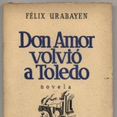 Libros antiguos: DON AMOR VOLVIÓ A TOLEDO (NOVELA). FÉLIX URABAYEN. ED. ESPASA-CALPE (COL. CONTEMPORÁNEA). MADRID. 19. Lote 43407971