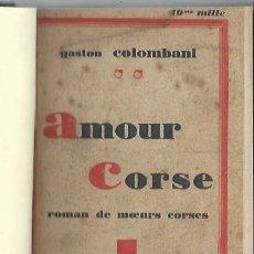 Libros antiguos: AMOUR CORSE, GASTON COLOMBANI, LA RENAISSANCE LITTERAIRE, PARIS 1929, 333 PÁGS, 13X19CM. Lote 43608175