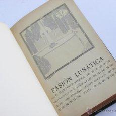 Libros antiguos: PASIÓN LUNÁTICA - MARTÍNEZ SIERRA (1921). Lote 43763443