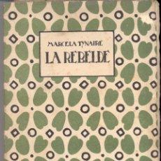 Libros antiguos: LA REBELDE - MARCELA TYNAIRE. Lote 45930914
