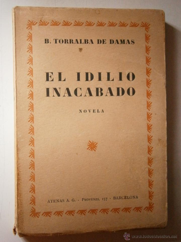 EL IDILIO INACABADO TORRALBA DE DAMAS ATENAS 1928 (Libros antiguos (hasta 1936), raros y curiosos - Literatura - Narrativa - Novela Romántica)