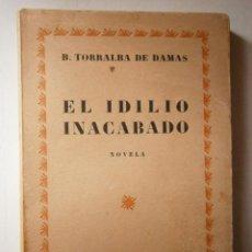 Libros antiguos: EL IDILIO INACABADO TORRALBA DE DAMAS ATENAS 1928. Lote 46712768