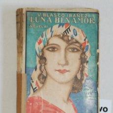 Libros antiguos: LUNA BENAMOR V.BLASCO IBAÑEZ 48000 EJ. ED.PROMETEO VALENCIA AÑO 1924. Lote 47350769