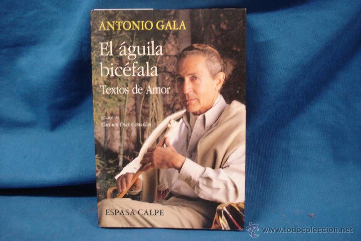 EL ÁGUILA BICÉFALA, TEXTOS DE AMOR - ANTONIO GALA - ESPASA CALPE 1993 (Libros antiguos (hasta 1936), raros y curiosos - Literatura - Narrativa - Novela Romántica)