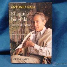 Libros antiguos: EL ÁGUILA BICÉFALA, TEXTOS DE AMOR - ANTONIO GALA - ESPASA CALPE 1993. Lote 49124714