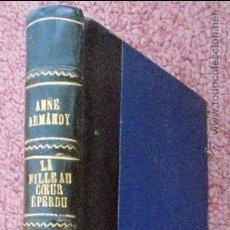 Libros antiguos: LA FILLE AU COEUR ÉPERDU.*ARMANDY,ANNE*. Lote 50060258