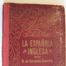 Libros antiguos: LA ESPAÑOLA INGLESA Y EL LICENCIADO VIDRIERA * MIGUEL DE CERVANTES * BARCELONA 1911. Lote 50069016