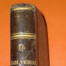 Libros antiguos: EL SOLTERÓN ENAMORADO 1847. Lote 50253955