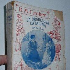 Libros antiguos: LA ORGULLOSA CATALINA - B. M. CROKER - COLECCIÓN SÁNCHEZ RUEDA (LIBRERÍA MOLINA, SÁENZ DE JUBERA). Lote 52735516