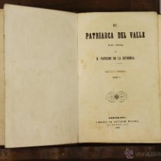 Libros antiguos: 7002 - EL PATRIARCA DEL VALLE,TOMO I Y II. PATRICIO DE LA ESCOSURA. LIB. S. MANERO. 1861/62.. Lote 52385119