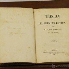 Libros antiguos: 7271 - TRISTAN Ó EL HIJO DEL CRIMEN. ALEJANDRO DUMAS(HIJO). TIP. JUAN VILA. 1861.. Lote 54897516