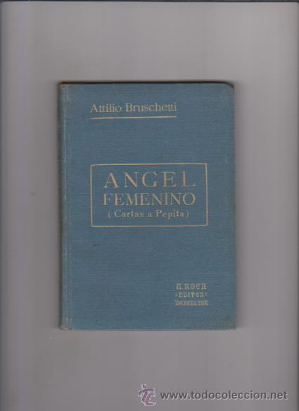 ATTILIO BRUSCHETTI - ÁNGEL FEMENINO - ANTONIO ROCH, EDITOR 1922 / BARCELONA (Libros antiguos (hasta 1936), raros y curiosos - Literatura - Narrativa - Novela Romántica)