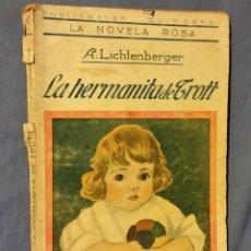 Libros antiguos: LA HERMANITA DE TROTT DE A. LICHTENBERGER - 1924 - LA NOVELA ROSA - EDITORIAL JUVENTUD. Lote 54999061