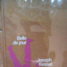 Libros antiguos: BELLE DE JOUR, JOSEPH KESSEL, ED. CÍRCULO DE LECTORES. Lote 56629416