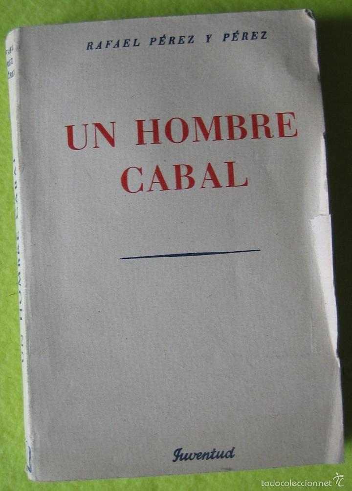 UN HOMBRE CABAL _ RAFAEL PÉREZ Y PÉREZ (Libros antiguos (hasta 1936), raros y curiosos - Literatura - Narrativa - Novela Romántica)