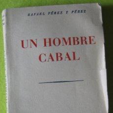 Libros antiguos: UN HOMBRE CABAL _ RAFAEL PÉREZ Y PÉREZ. Lote 56957800