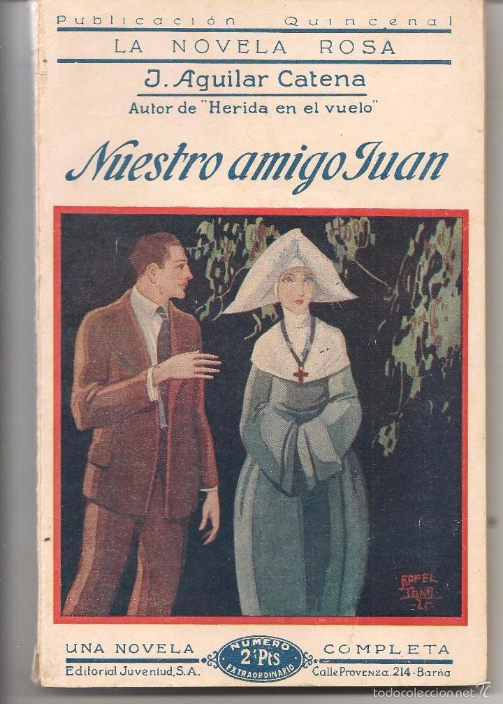LA NOVELA ROSA. Nº 55. NUESTRO AMIGO JUAN. J. AGUILAR CATENA. 1º ABRIL 1926. (P/D57) (Libros antiguos (hasta 1936), raros y curiosos - Literatura - Narrativa - Novela Romántica)