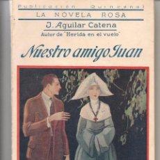 Libros antiguos: LA NOVELA ROSA. Nº 55. NUESTRO AMIGO JUAN. J. AGUILAR CATENA. 1º ABRIL 1926. (P/D57). Lote 56967148